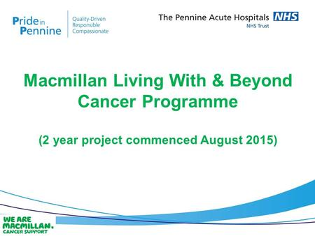Macmillan Living With & Beyond Cancer Programme (2 year project commenced August 2015)
