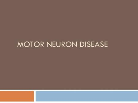 MOTOR NEURON DISEASE. Definition  Motor Neuron Diseases  group of diseases which include progressive degeneration and loss of motor neurons with or.