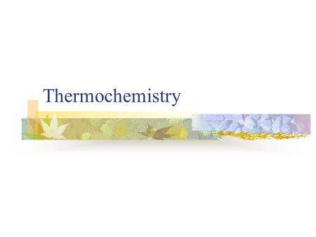 Thermochemistry. What is energy? The ability to do work or produce heat.