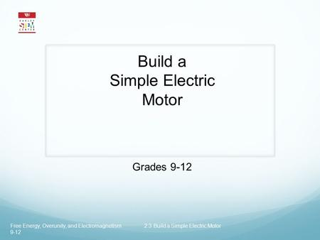 Build a Simple Electric Motor Grades 9-12 Free Energy, Overunity, and Electromagnetism 2.3 Build a Simple Electric Motor 9-12.