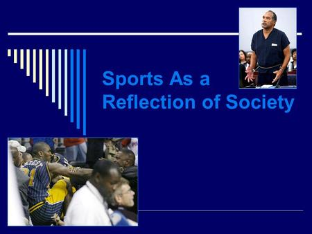 Sports As a Reflection of Society. Three Goals of this Presentation  To analyze the importance of and possibly challenge perceptions about the status.