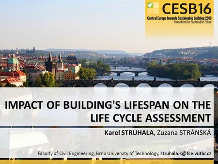 Faculty of Civil Engineering, Brno University of Technology, Karel STRUHALA, Zuzana STRÁNSKÁ IMPACT OF BUILDING'S LIFESPAN ON THE.