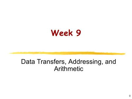 CS2422 Assembly Language and System Programming 0 Week 9 Data Transfers, Addressing, and Arithmetic.