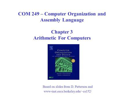 Based on slides from D. Patterson and www-inst.eecs.berkeley.edu/~cs152/ COM 249 – Computer Organization and Assembly Language Chapter 3 Arithmetic For.