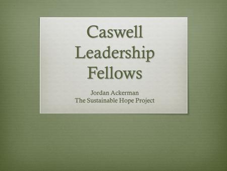 Caswell Leadership Fellows Jordan Ackerman The Sustainable Hope Project.