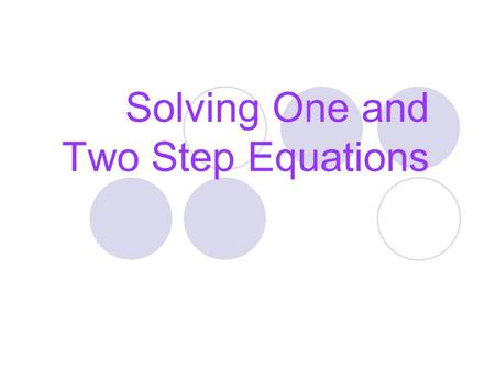 Solving One and Two Step Equations What is a one – step equation? Examples: 1)3x = 21 2)a/5 = 10 3)5 + b = 12 4)x – 10 = 15 5)6t = 36.