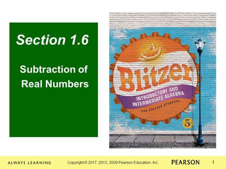 Copyright © 2017, 2013, 2009 Pearson Education, Inc. 1 Section 1.6 Subtraction of Real Numbers.