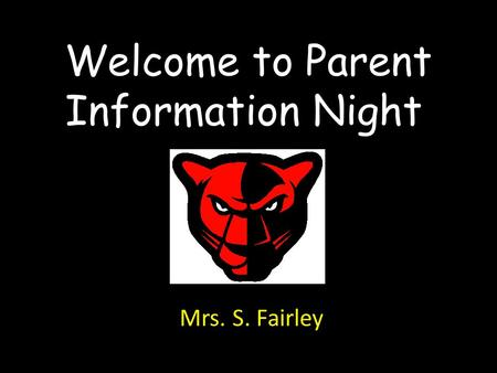 Welcome to Parent Information Night! Mrs. S. Fairley.