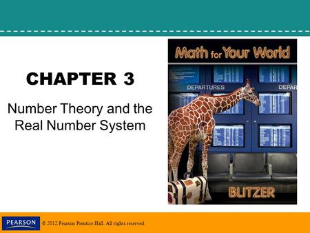 © 2012 Pearson Prentice Hall. All rights reserved. CHAPTER 3 Number Theory and the Real Number System.