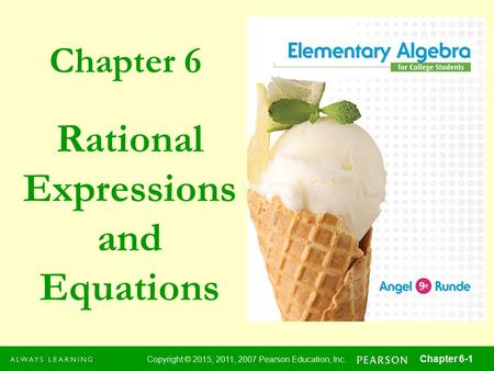 Chapter 6 Copyright © 2015, 2011, 2007 Pearson Education, Inc. Chapter 6-1 Rational Expressions and Equations.