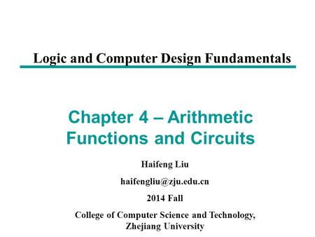 Haifeng Liu 2014 Fall College of Computer Science and Technology, Zhejiang University Chapter 4 – Arithmetic Functions and Circuits.