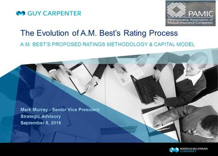 GUY CARPENTER The Evolution of A.M. Best's Rating Process Mark Murray - Senior Vice President Strategic Advisory September 8, 2016 A.M. BEST'S PROPOSED.