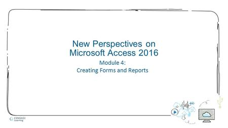 1 New Perspectives on Microsoft Access 2016 Module 4: Creating Forms and Reports.
