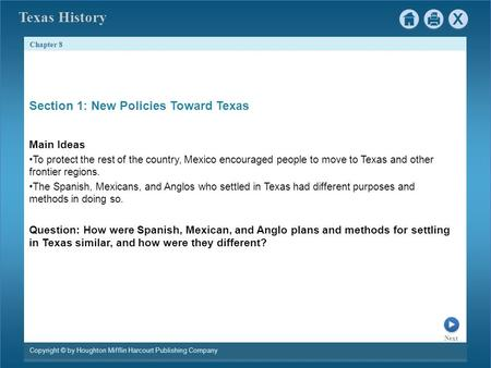 Chapter 8 Copyright © by Houghton Mifflin Harcourt Publishing Company Next Texas History Section 1: New Policies Toward Texas Main Ideas To protect the.
