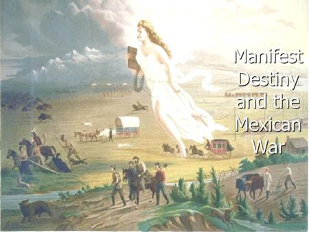 Manifest Destiny and the Mexican War. William Henry Harrison as President – Campaign of 1840: sit in his log cabin drinking hard cider Did the inauguration.