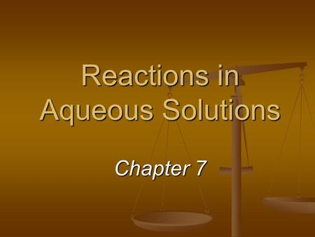 "Reactions in Aqueous Solutions Chapter 7. Predicting Whether a Reaction Will Occur ""Forces"" that drive a reaction ""Forces"" that drive a reaction formation."