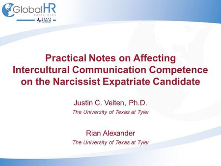 Practical Notes on Affecting Intercultural Communication Competence on the Narcissist Expatriate Candidate Justin C. Velten, Ph.D. The University of Texas.