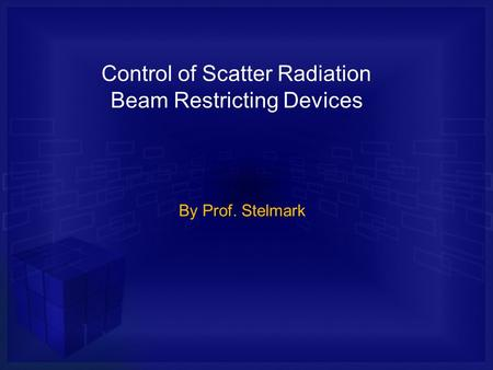 Control of Scatter Radiation Beam Restricting Devices By Prof. Stelmark.