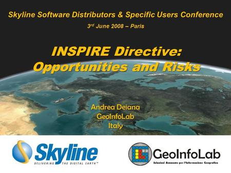 Skyline Software Distributors & Specific Users Conference 3 rd June 2008 – Paris INSPIRE Directive: Opportunities and Risks Soluzioni Avanzate per l'Informazione.