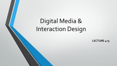 Digital Media & Interaction Design LECTURE 4+5. Lecture 4+5 Draw requirement + Prototyping.