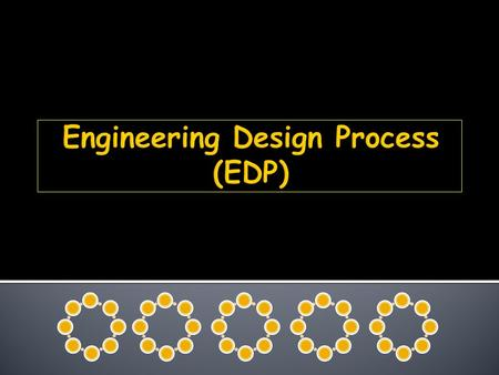 What is the EDP? Engineering Design Process: o A specific and iterative set of steps that engineers use to evaluate & refine potential solutions to problems.