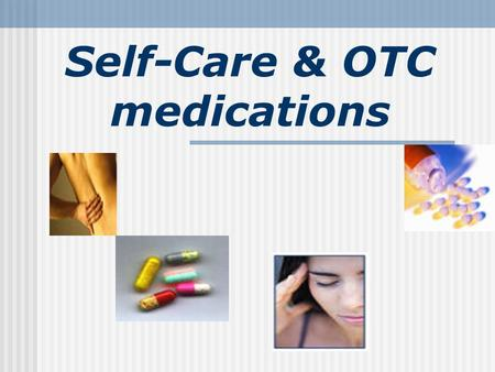 Self-Care & OTC medications. Self-care Self-medication.