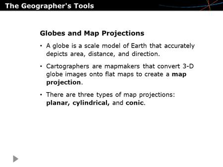 The Geographer's Tools Globes and Map Projections A globe is a scale model of Earth that accurately depicts area, distance, and direction. Cartographers.