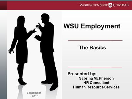 The Basics WSU Employment September 2016 Presented by: Sabrina McPherson HR Consultant Human Resource Services.