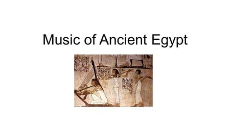 Music of Ancient Egypt. -Music seemed to become more important in what is called the 'pharaonic' period of their history. -This was the time when the.