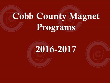Cobb County Magnet Programs Cobb County Magnet Programs International Baccalaureate Diploma Program at Campbell HS Academy of Math, Science.