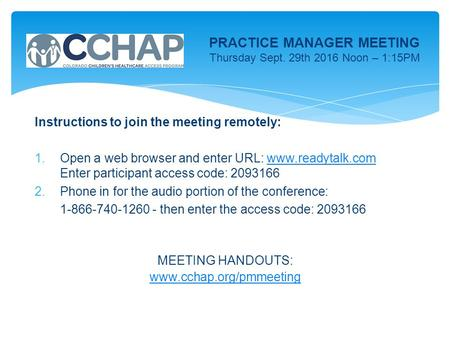 PRACTICE MANAGER MEETING Thursday Sept. 29th 2016 Noon – 1:15PM Instructions to join the meeting remotely: 1.Open a web browser and enter URL: