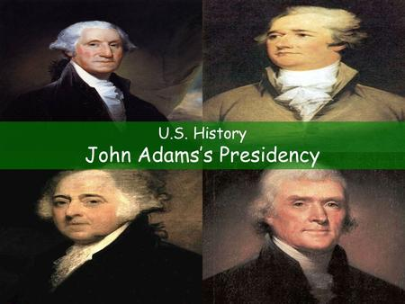 U.S. History John Adams's Presidency. The Election of 1796 Political parties— groups that help elect government officials and shape governmental policy.