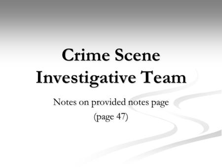 Crime Scene Investigative Team Notes on provided notes page (page 47)