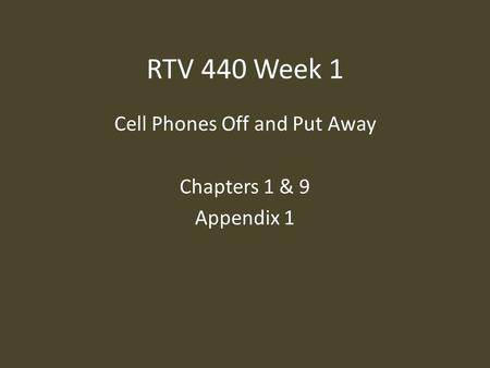 RTV 440 Week 1 Cell Phones Off and Put Away Chapters 1 & 9 Appendix 1.