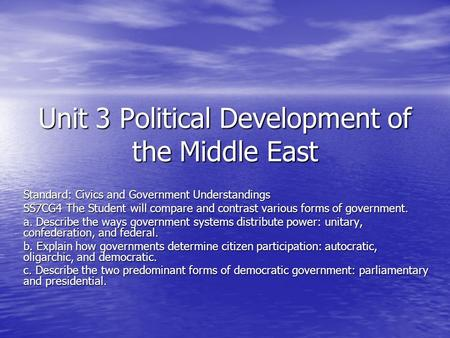 Unit 3 Political Development of the Middle East Standard: Civics and Government Understandings SS7CG4 The Student will compare and contrast various forms.