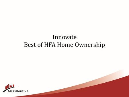 Innovate Best of HFA Home Ownership. Interstate to Innovation IdentifyInnovateImplement Strategic Plan identified the need for: 1.Additional product line.