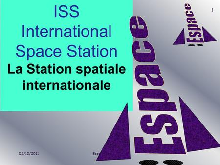 02/12/2011Espace Skills Course ISS International Space Station La Station spatiale internationale 1.