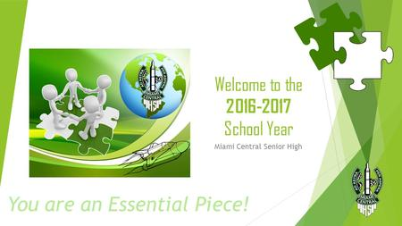 Welcome to the School Year Miami Central Senior High You are an Essential Piece!
