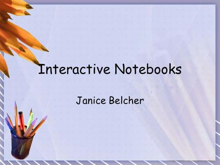 Interactive Notebooks Janice Belcher. EQ's: How do I use interactive notebooks to engage learning in my classroom? How can interactive notebooks be used.