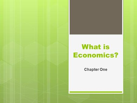 What is Economics? Chapter One. SCARCITY AND THE FACTORS OF PRODUCTION Section One.