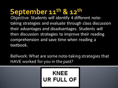 Objective: Students will identify 4 different note- taking strategies and evaluate through class discussion their advantages and disadvantages. Students.