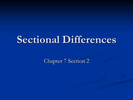 Sectional Differences Chapter 7 Section 2. The North Embraces Industry Between 1815 and 1860 – U.S. developed an industrial sector Between 1815 and 1860.
