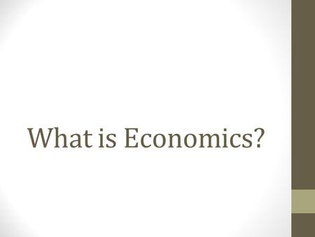 What is Economics?. SCARCITY AND THE FACTORS OF PRODUCTION Section 1.