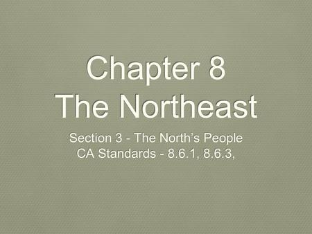 Chapter 8 The Northeast Section 3 - The North's People CA Standards , 8.6.3, Section 3 - The North's People CA Standards , 8.6.3,