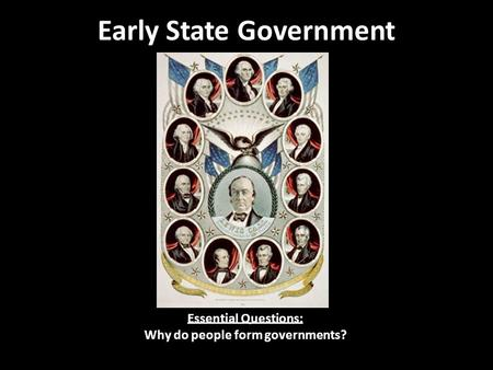 Early State Government Essential Questions: Why do people form governments?