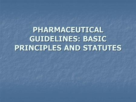 PHARMACEUTICAL GUIDELINES: BASIC PRINCIPLES AND STATUTES.
