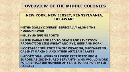 1 NEW YORK, NEW JERSEY, PENNSYLVANIA, DELAWARE ETHNICALLY DIVERSE, ESPECIALLY ALONG THE HUDSON RIVER BUSY SHIPPING PORTS LUSH FARMLAND LED TO GRAIN AND.
