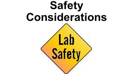 "Safety Considerations. Experiments = Labs For the purpose of Science class, experiments may often be referred to as ""Labs"". The ""Lab"" or Laboratory where."