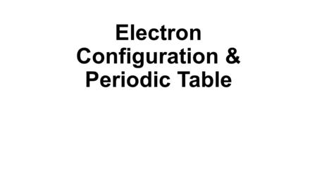 Electron Configuration & Periodic Table. Periods & Blocks of Periodic Table Period NumberNumber of elements in period Sublevels in order of filling 121s.