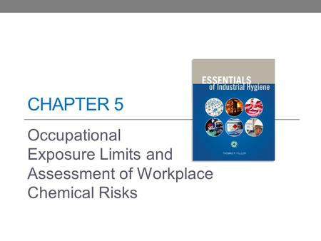 CHAPTER 5 Occupational Exposure Limits and Assessment of Workplace Chemical Risks.
